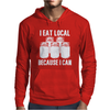 I Eat Local Because I Can Mens Hoodie