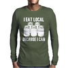 I Eat Local Because I Can Mens Long Sleeve T-Shirt