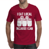 I Eat Local Because I Can Mens T-Shirt