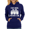 I Eat Local Because I Can Womens Hoodie