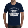 I Feel the Need The Need For Speed. Mens T-Shirt