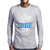 I Flexed and the Sleeves Fell Off F Mens Long Sleeve T-Shirt