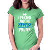 I Flexed and the Sleeves Fell Off F Womens Fitted T-Shirt