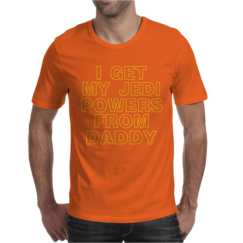 I Get My Jedi Powers From Daddy Mens T-Shirt
