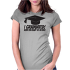 I Graduated Womens Fitted T-Shirt