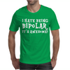 I Hate Being Bipolar It's Awesome Funny Mens T-Shirt
