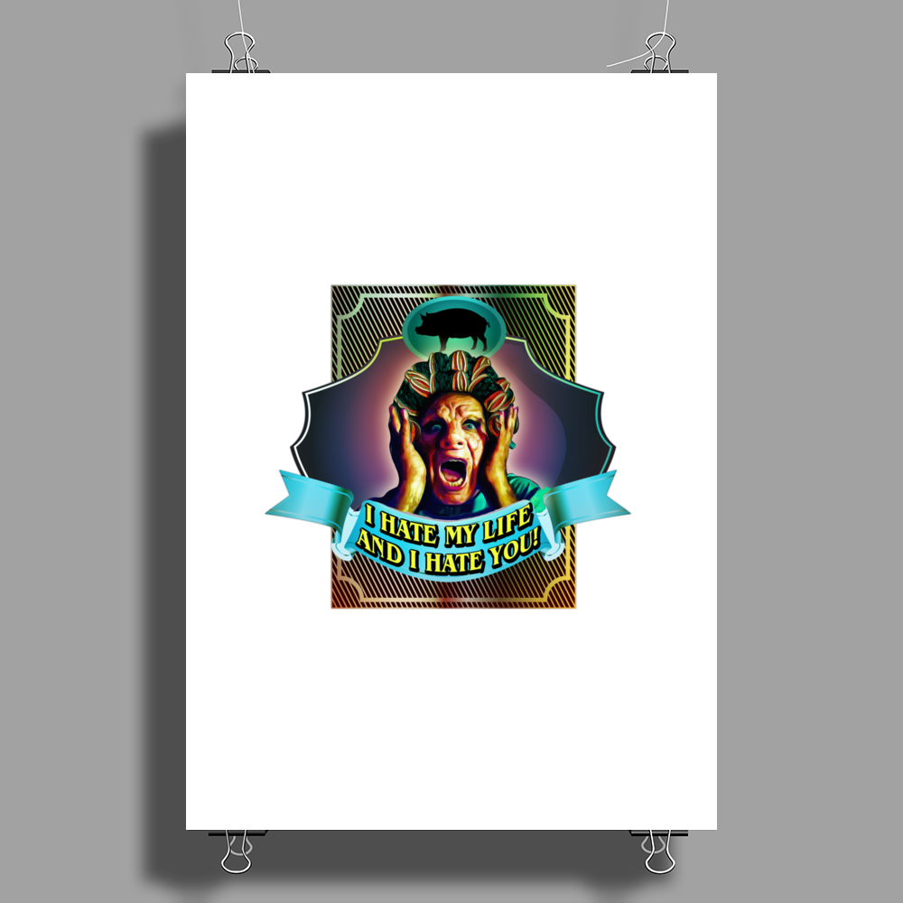I HATE MY LIFE AND I HATE YOU Poster Print (Portrait)