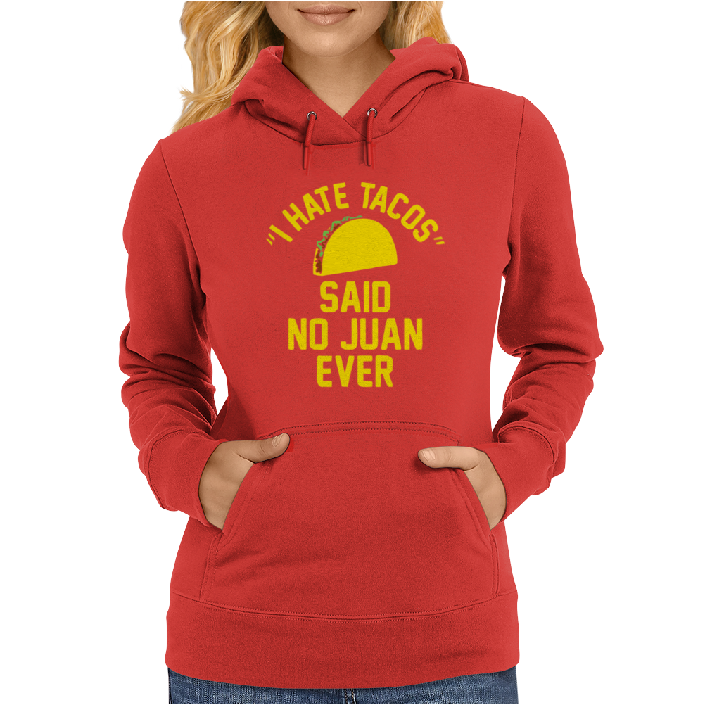 I Hate Tacos Said No Juan Funny Womens Hoodie