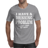 I Have A Drinking Problem I Can't Find my Beer Mens T-Shirt