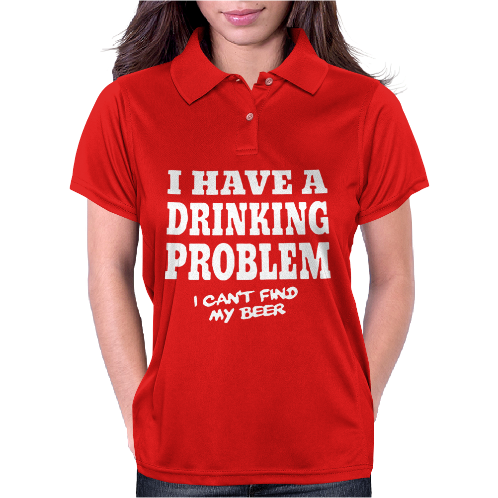 I Have A Drinking Problem I Can't Find my Beer Womens Polo