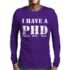 I Have A PHD Pretty Huge Dick Funny Mens Long Sleeve T-Shirt