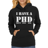 I Have A PHD Pretty Huge Dick Funny Womens Hoodie