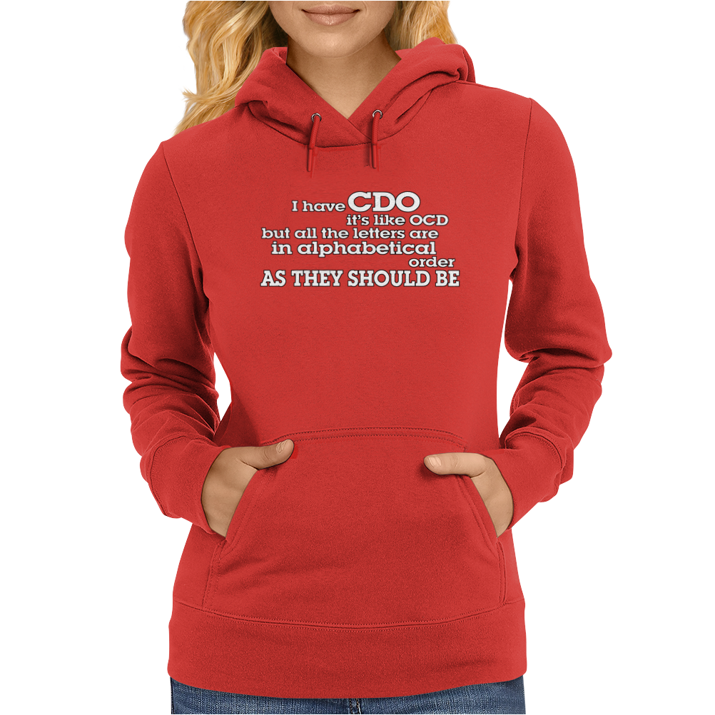 I have CDO it's like OCD but all the letters are in alphabetical order AS THEY SHOULD BE Womens Hoodie