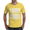 I HAVE ISSUES Mens T-Shirt