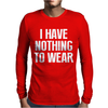 I HAVE NOTHING TO WEAR Mens Long Sleeve T-Shirt