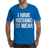I HAVE NOTHING TO WEAR Mens T-Shirt