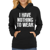 I HAVE NOTHING TO WEAR Womens Hoodie