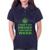 I Just Smoke Weed Womens Polo