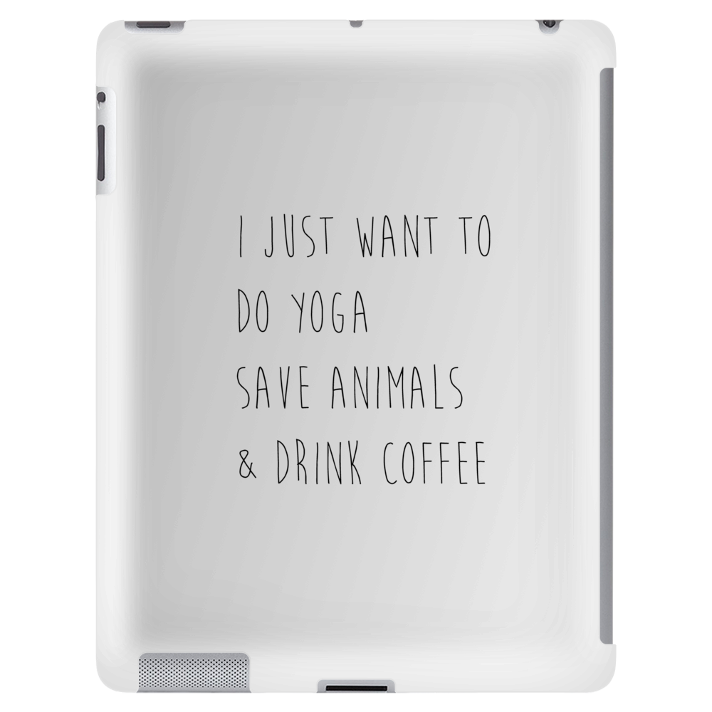 I Just Want To Do Yoga, Save Animals, and Drink Coffee Tablet (vertical)