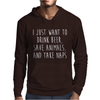I Just Want To Drink Beer, Save Animals, And Take Naps Mens Hoodie