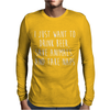 I Just Want To Drink Beer, Save Animals, And Take Naps Mens Long Sleeve T-Shirt