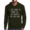 I Just Want To Drink Tea, Save Animals, And Take Naps Mens Hoodie