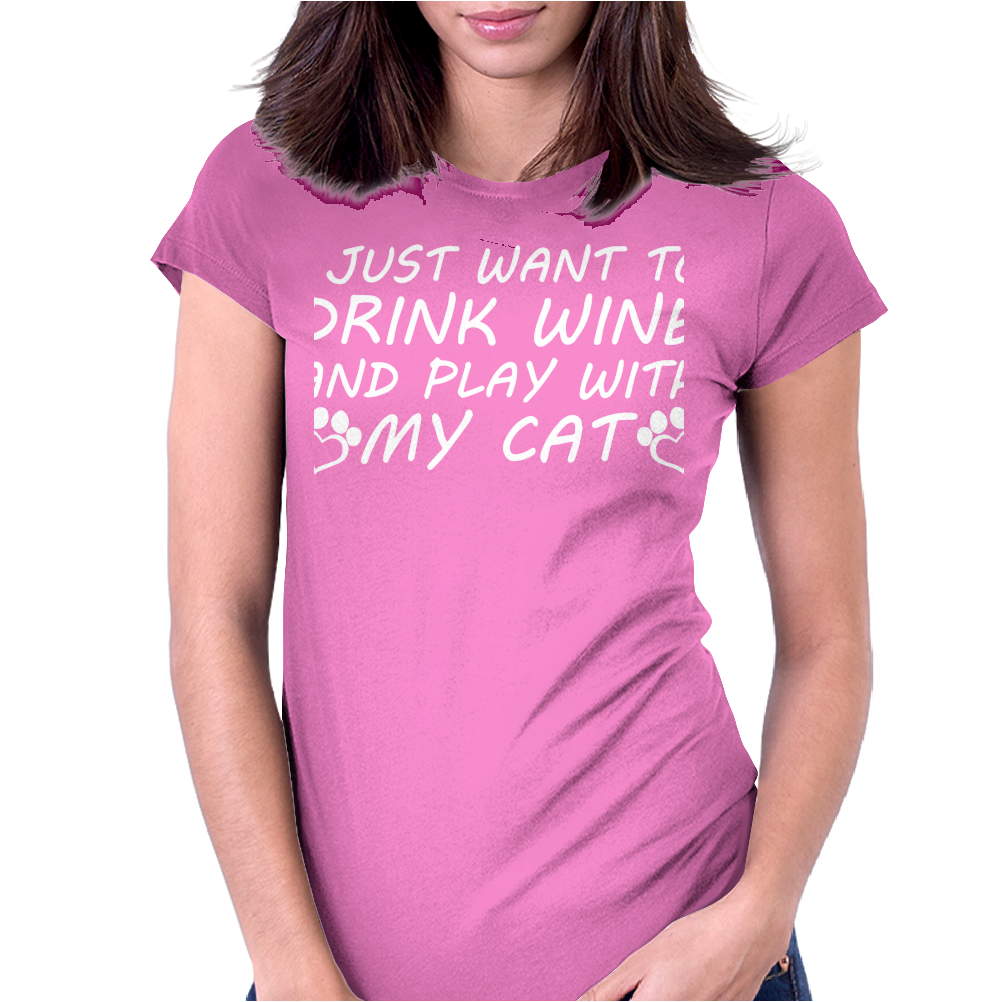 I Just Want To Drink Wine And Play With My Ca Womens Fitted T-Shirt