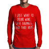 I Just Want To Drink Wine, Save Animals, And Take Naps Mens Long Sleeve T-Shirt