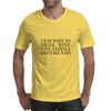 I JUST WANT TO DRINK WINE SAVE ANIMALS AND TAKE NAPS Mens T-Shirt