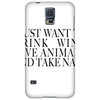 I JUST WANT TO DRINK WINE SAVE ANIMALS AND TAKE NAPS Phone Case