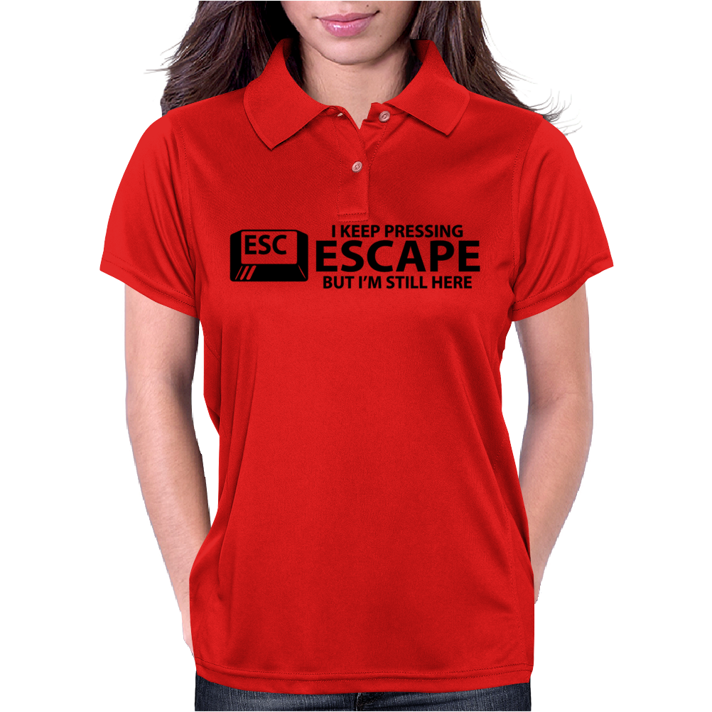 I Keep Pressing Escape But I'm Still Here Womens Polo