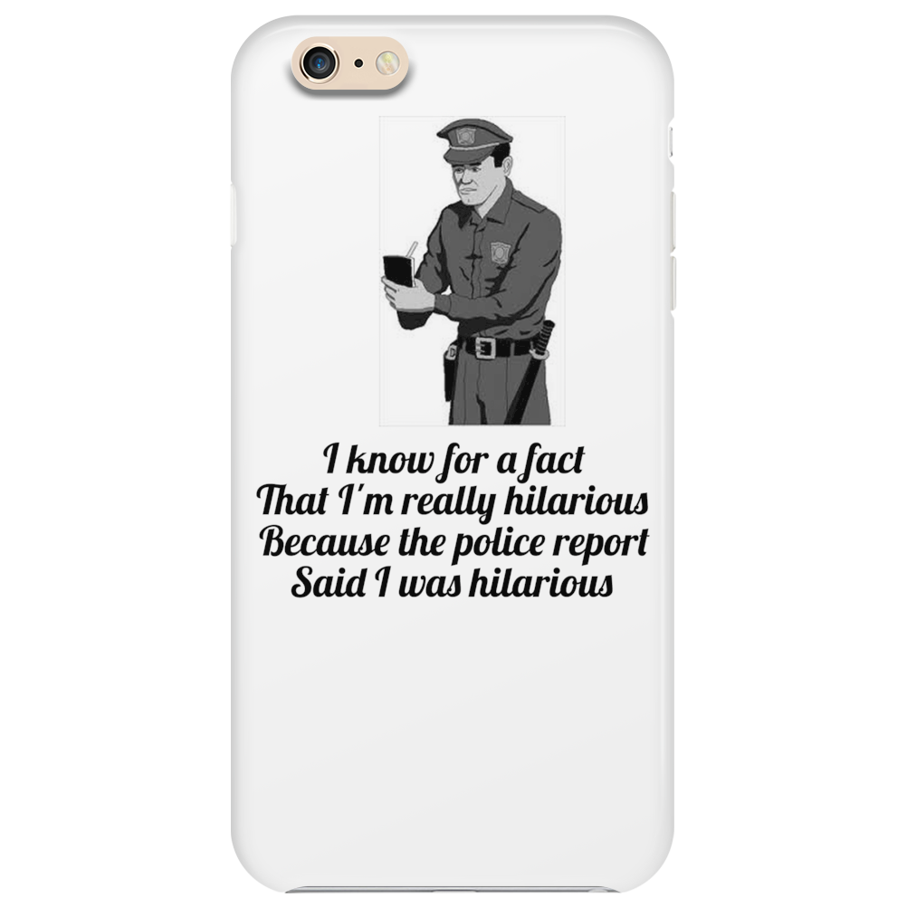 I know for a fact that I'm hilarious because the police report said I was Phone Case