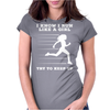 I Know I Run Like A Girl Try To Keep Up Womens Fitted T-Shirt