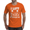 I Lift so I don't Choke people Mens T-Shirt