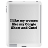 I Like my Women like my Corgie, Short and cute. Tablet