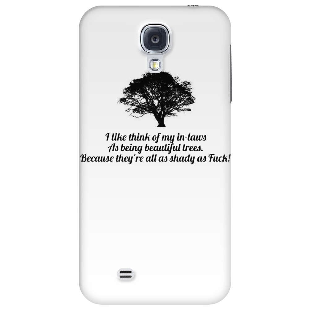 I like think of my in-laws as being beautiful trees because they are all shady as fuck Phone Case