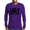 I like to party - and by party I mean take naps Mens Long Sleeve T-Shirt