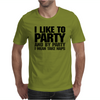 I like to party - and by party I mean take naps Mens T-Shirt