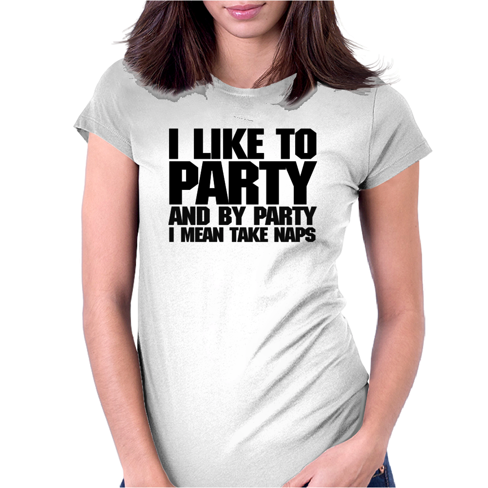 I like to party - and by party I mean take naps Womens Fitted T-Shirt