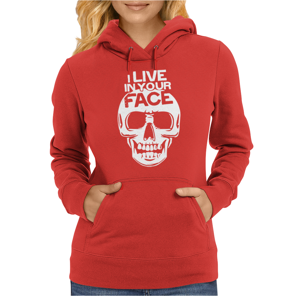 I Live In Your Face Skull Womens Hoodie