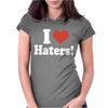 I Love Haters Womens Fitted T-Shirt