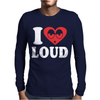 I Love Loud Mens Long Sleeve T-Shirt