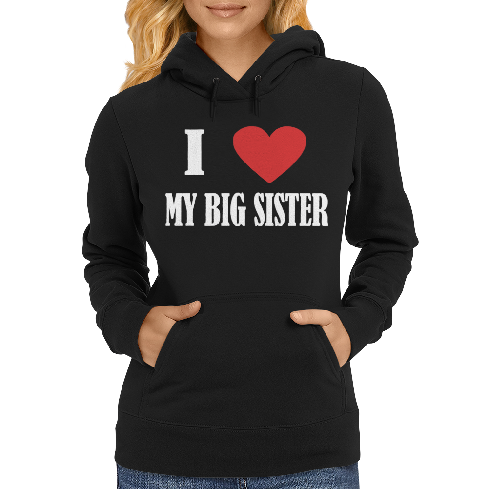 I Love My Big Sister Womens Hoodie