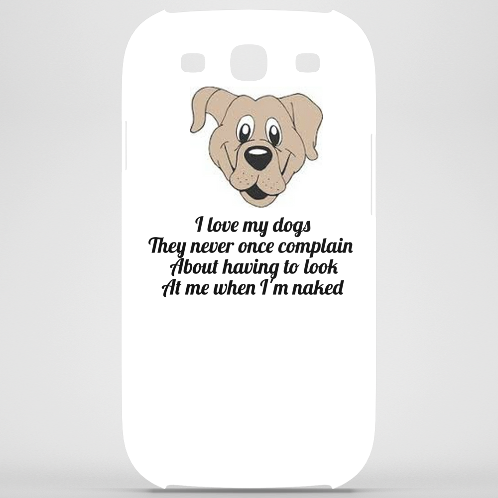 I love my dogs they never once complain about having to look at me when I'm naked  Phone Case
