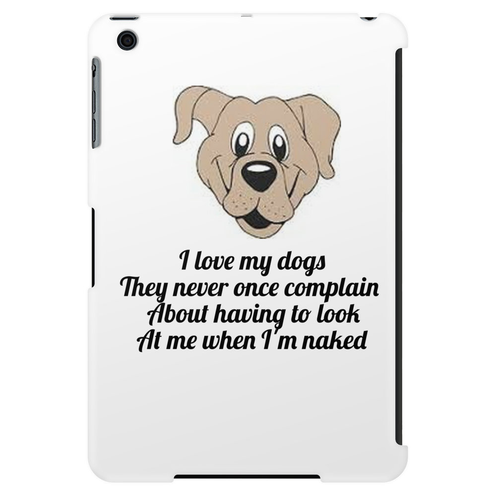 I love my dogs they never once complain about having to look at me when I'm naked  Tablet (vertical)