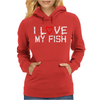 I Love My Fish Womens Hoodie
