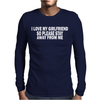 I LOVE MY GIRLFRIEND STAY AWAY Mens Long Sleeve T-Shirt
