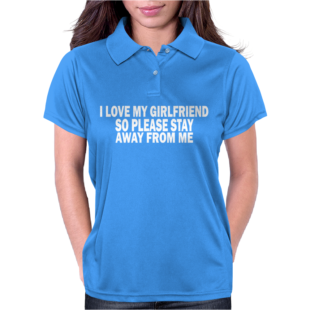 I LOVE MY GIRLFRIEND STAY AWAY Womens Polo