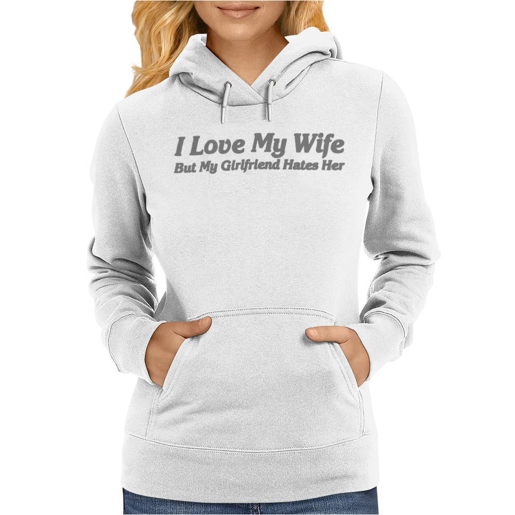 I Love My Wife But My Girlfriend Hates Her Womens Hoodie