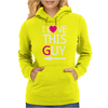 I Love This Guy funny Womens Hoodie